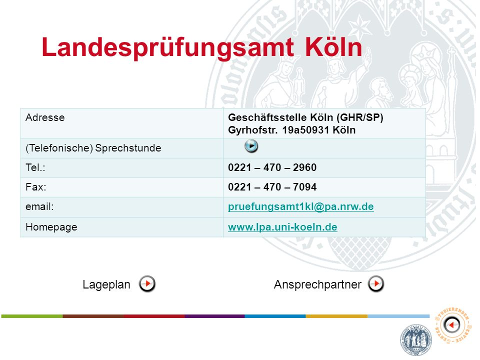 Landesprüfungsamt Köln AdresseGeschäftsstelle Köln (GHR/SP) Gyrhofstr. 19a50931 Köln (Telefonische) Sprechstunde Tel.:0221 – 470 – 2960 Fax:0221 – 470