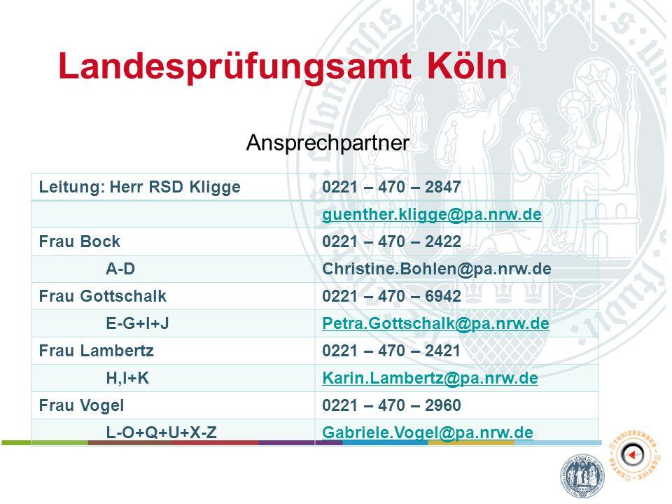 Landesprüfungsamt Köln Leitung: Herr RSD Kligge0221 – 470 – 2847 guenther.kligge@pa.nrw.de Frau Bock0221 – 470 – 2422 A-DChristine.Bohlen@pa.nrw.de Fr