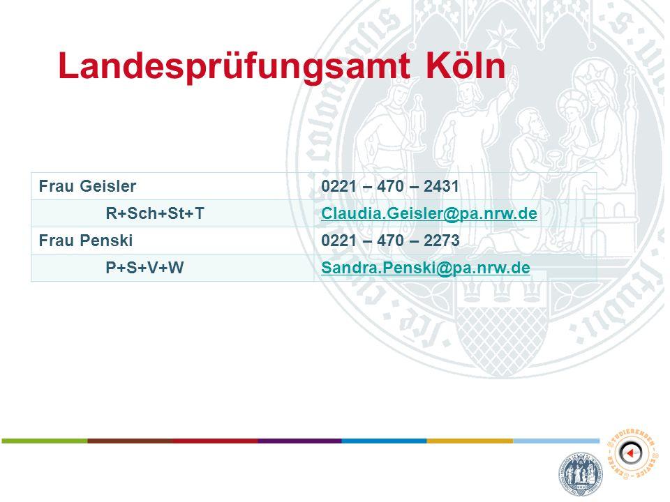 Landesprüfungsamt Köln Frau Geisler0221 – 470 – 2431 R+Sch+St+TClaudia.Geisler@pa.nrw.de Frau Penski0221 – 470 – 2273 P+S+V+WSandra.Penski@pa.nrw.de