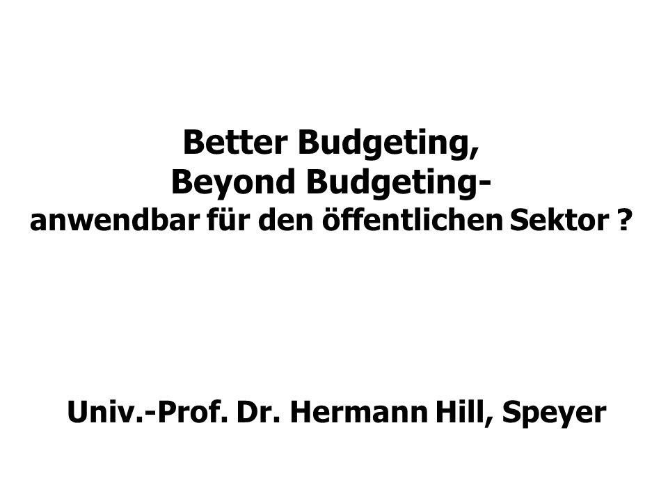 Better Budgeting, Beyond Budgeting- anwendbar für den öffentlichen Sektor ? Univ.-Prof. Dr. Hermann Hill, Speyer