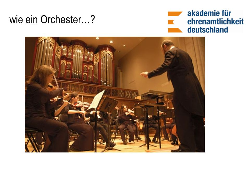 wie ein Orchester…?