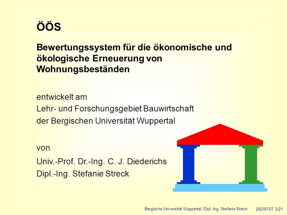 Bergische Universität Wuppertal, Dipl.-Ing. Stefanie Streck 200307ST 2/21 ÖÖS Bewertungssystem für die ökonomische und ökologische Erneuerung von Wohn