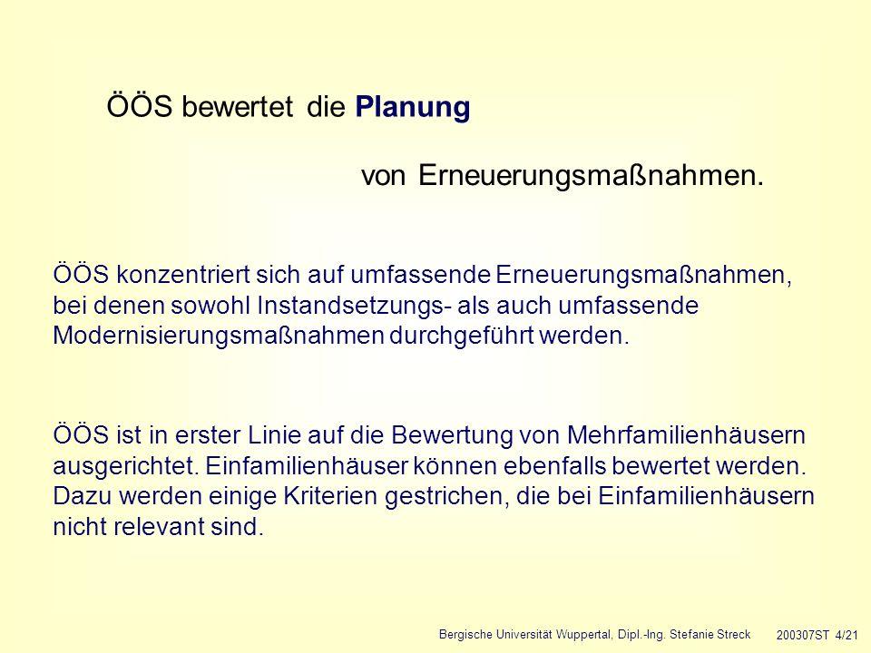 Bergische Universität Wuppertal, Dipl.-Ing. Stefanie Streck 200307ST 4/21 ÖÖS bewertet die Planung von Erneuerungsmaßnahmen. ÖÖS konzentriert sich auf
