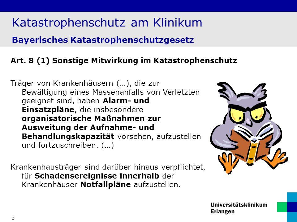 2 Katastrophenschutz am Klinikum Bayerisches Katastrophenschutzgesetz Art. 8 (1) Sonstige Mitwirkung im Katastrophenschutz Träger von Krankenhäusern (