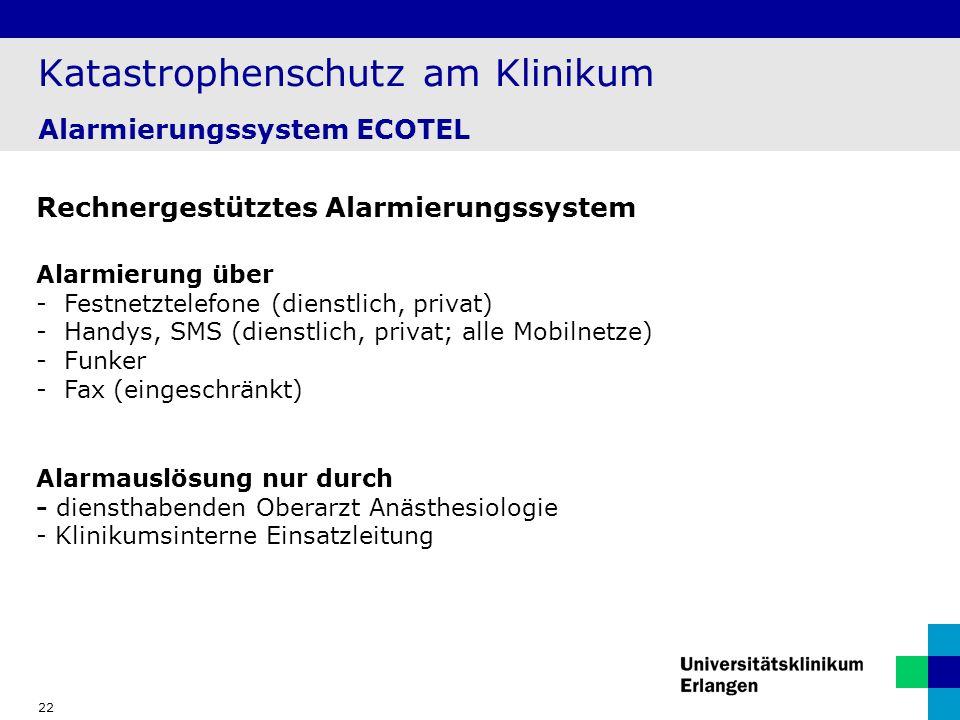 22 Katastrophenschutz am Klinikum Alarmierungssystem ECOTEL Rechnergestütztes Alarmierungssystem Alarmierung über - Festnetztelefone (dienstlich, priv