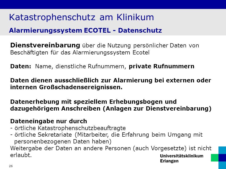 26 Katastrophenschutz am Klinikum Alarmierungssystem ECOTEL - Datenschutz Dateneingabe nur durch - örtliche Katastrophenschutzbeauftragte - örtliche S