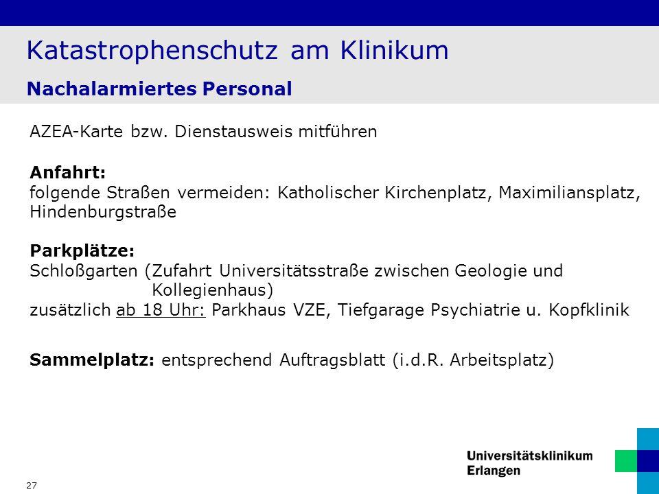 27 Katastrophenschutz am Klinikum Nachalarmiertes Personal AZEA-Karte bzw. Dienstausweis mitführen Parkplätze: Schloßgarten (Zufahrt Universitätsstraß