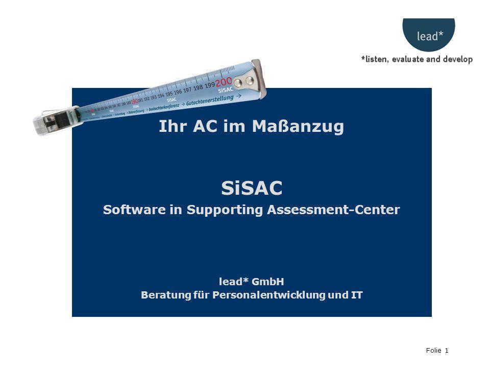 Folie 1 Ihr AC im Maßanzug SiSAC Software in Supporting Assessment-Center lead* GmbH Beratung für Personalentwicklung und IT