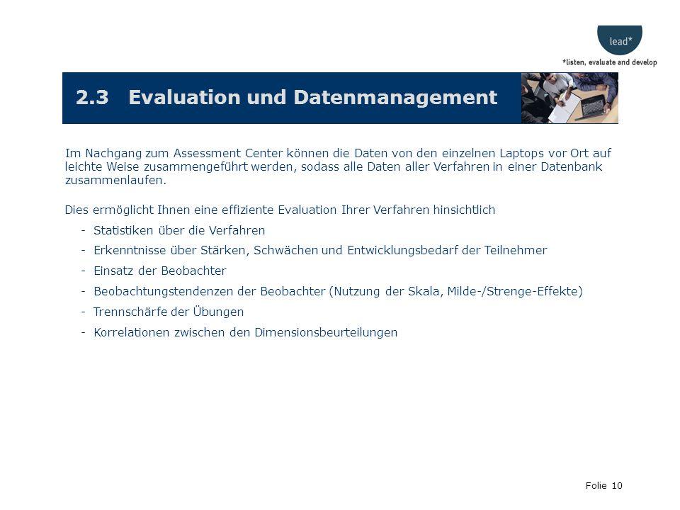 Folie 10 2.3 Evaluation und Datenmanagement Im Nachgang zum Assessment Center können die Daten von den einzelnen Laptops vor Ort auf leichte Weise zusammengeführt werden, sodass alle Daten aller Verfahren in einer Datenbank zusammenlaufen.
