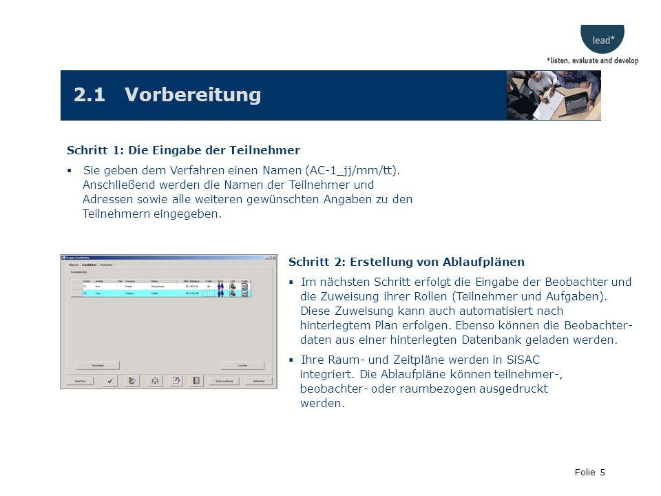 Folie 5 2.1 Vorbereitung Schritt 1: Die Eingabe der Teilnehmer Sie geben dem Verfahren einen Namen (AC-1_jj/mm/tt).