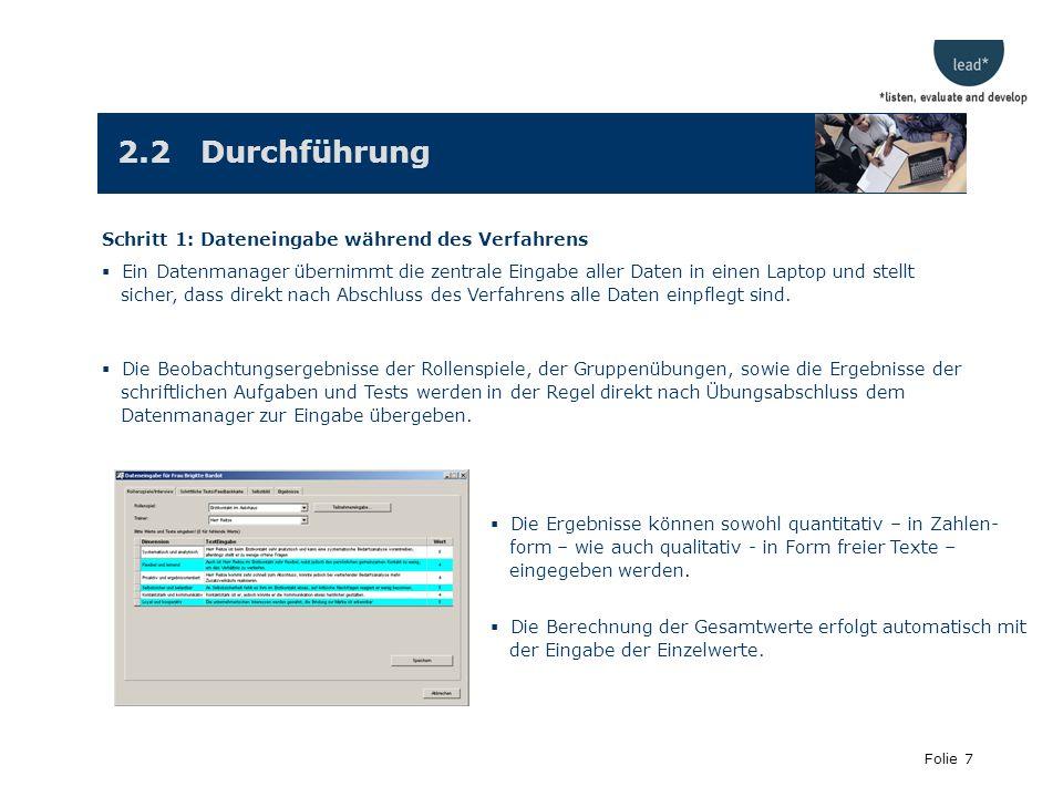 Folie 7 2.2 Durchführung Schritt 1: Dateneingabe während des Verfahrens Ein Datenmanager übernimmt die zentrale Eingabe aller Daten in einen Laptop und stellt sicher, dass direkt nach Abschluss des Verfahrens alle Daten einpflegt sind.