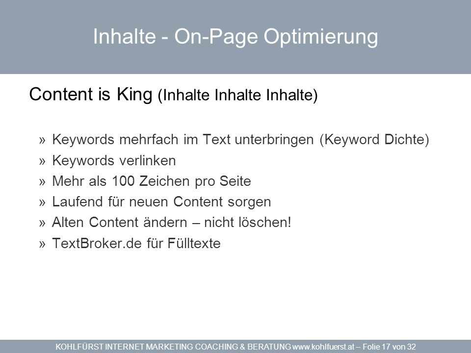 KOHLFÜRST INTERNET MARKETING COACHING & BERATUNG www.kohlfuerst.at – Folie 17 von 32 Inhalte - On-Page Optimierung Content is King (Inhalte Inhalte In