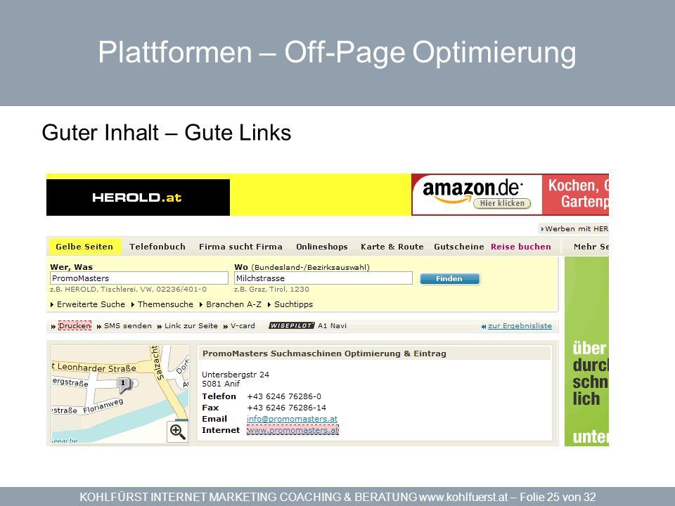 KOHLFÜRST INTERNET MARKETING COACHING & BERATUNG www.kohlfuerst.at – Folie 25 von 32 Plattformen – Off-Page Optimierung Guter Inhalt – Gute Links