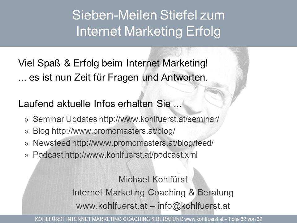 KOHLFÜRST INTERNET MARKETING COACHING & BERATUNG www.kohlfuerst.at – Folie 32 von 32 Sieben-Meilen Stiefel zum Internet Marketing Erfolg Viel Spaß & Erfolg beim Internet Marketing!...