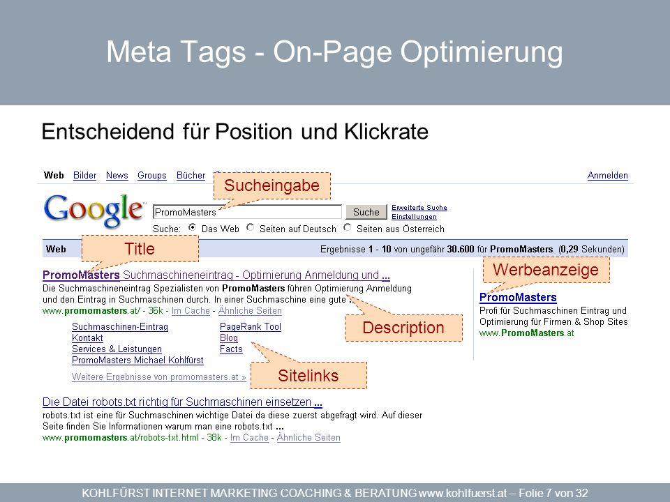 KOHLFÜRST INTERNET MARKETING COACHING & BERATUNG www.kohlfuerst.at – Folie 7 von 32 Meta Tags - On-Page Optimierung Entscheidend für Position und Klickrate Sucheingabe Werbeanzeige Title Description Sitelinks