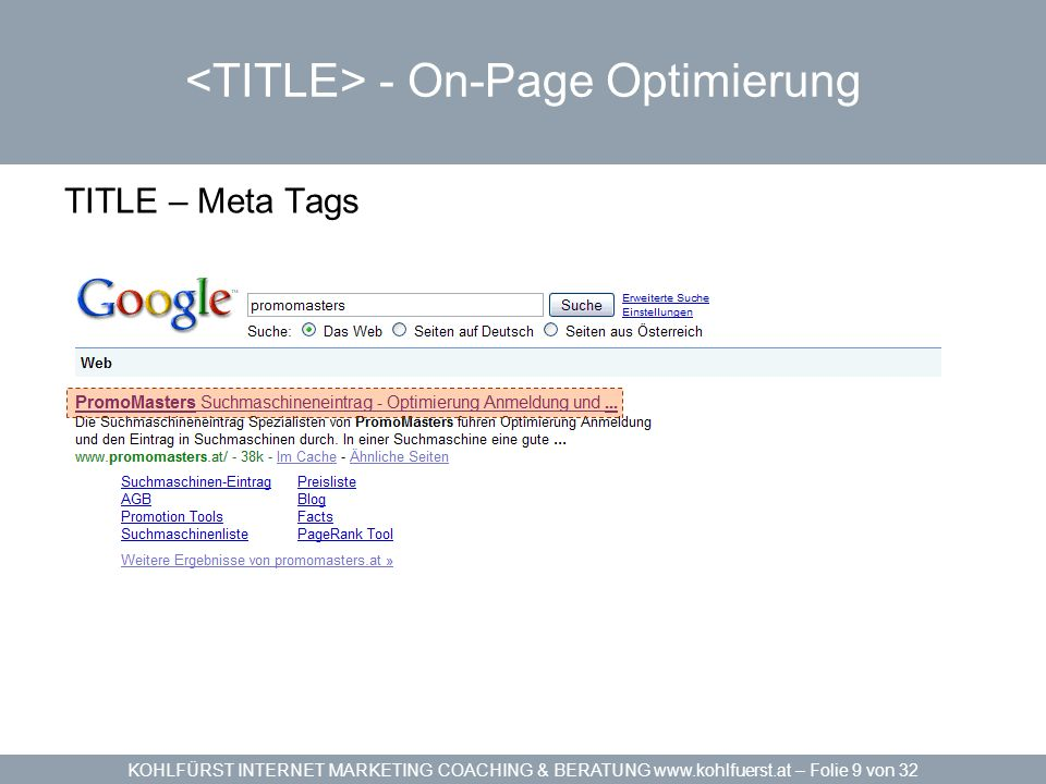 KOHLFÜRST INTERNET MARKETING COACHING & BERATUNG www.kohlfuerst.at – Folie 20 von 32 Sitemaps in HTML und XML On-Page Optimierung Das Inhaltsverzeichnis einer Website »Sitemap in HTML von jeder Seite verlinktHTML »Sitemap in XML nach www.Sitemaps.org StandardXML »Crawler haben leichtere Arbeit schont Ressourcen schnelleres Einlesen »Für die technisch Begeisterten - PHP-Software für Server wie phpSitemapNG – Google Sitemap Generator - Webbasierende Software – Online GeneratorphpSitemapNGGoogle Sitemap GeneratorOnline Generator