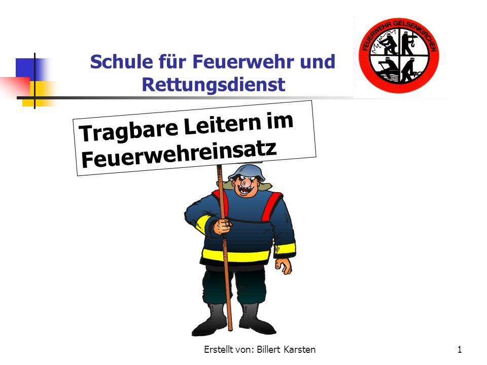 Erstellt von: Billert Karsten1 Schule für Feuerwehr und Rettungsdienst T r a g b a r e L e i t e r n i m F e u e r w e h r e i n s a t z