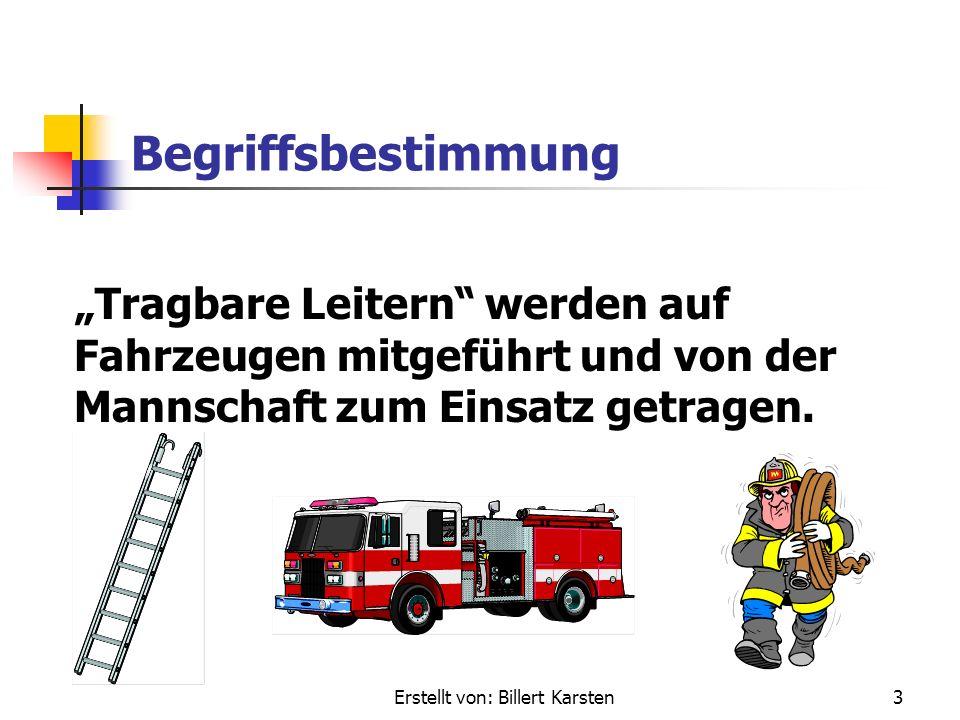Erstellt von: Billert Karsten3 Begriffsbestimmung Tragbare Leitern werden auf Fahrzeugen mitgeführt und von der Mannschaft zum Einsatz getragen.