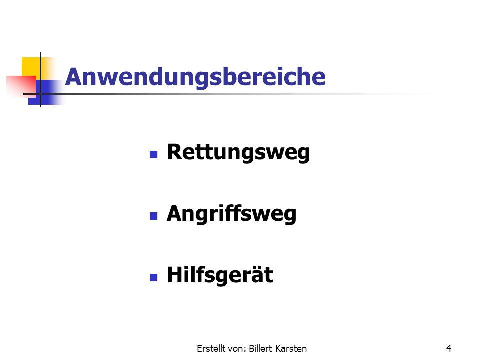 Erstellt von: Billert Karsten4 Anwendungsbereiche Rettungsweg Angriffsweg Hilfsgerät