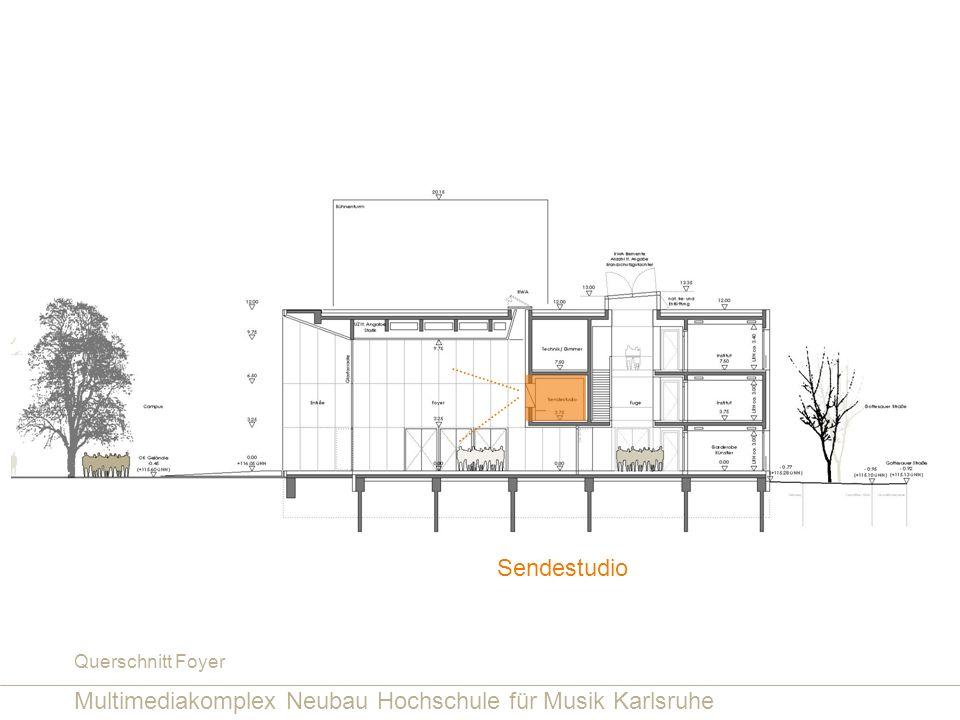 Multimediakomplex Neubau Hochschule für Musik Karlsruhe Querschnitt Foyer Sendestudio