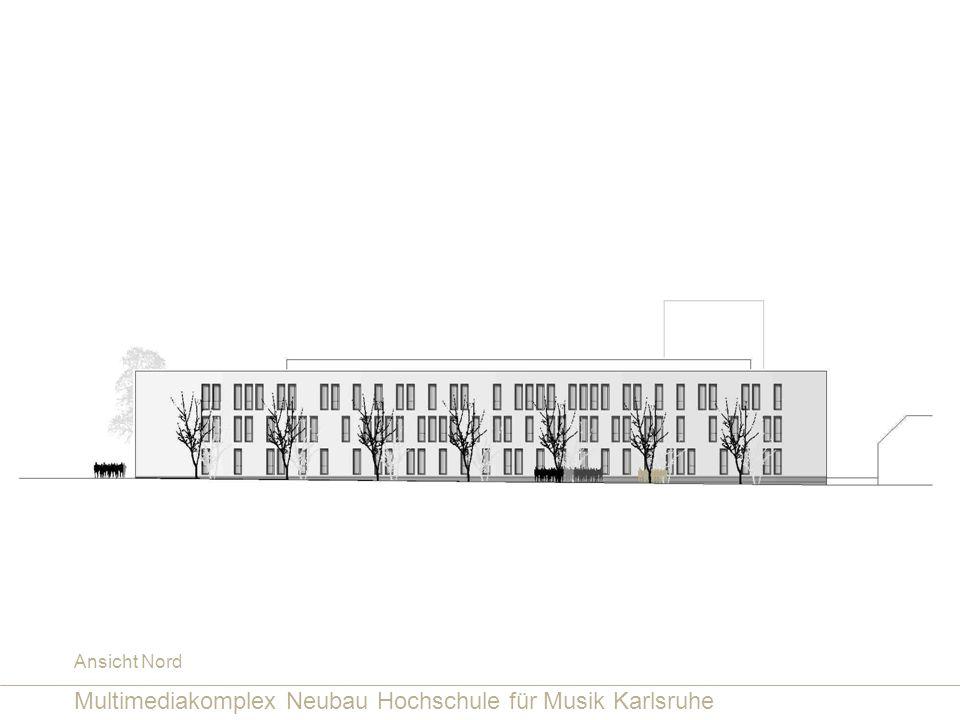 Multimediakomplex Neubau Hochschule für Musik Karlsruhe Ansicht Nord