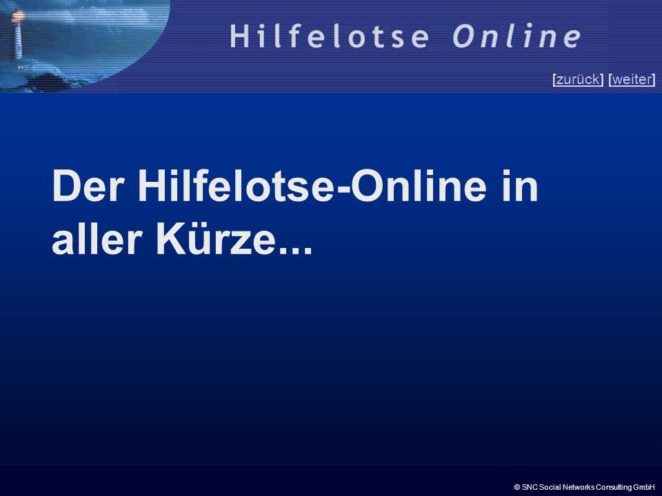 © SNC Social Networks Consulting GmbH [zurück] [weiter]zurückweiter Der Hilfelotse-Online in aller Kürze...