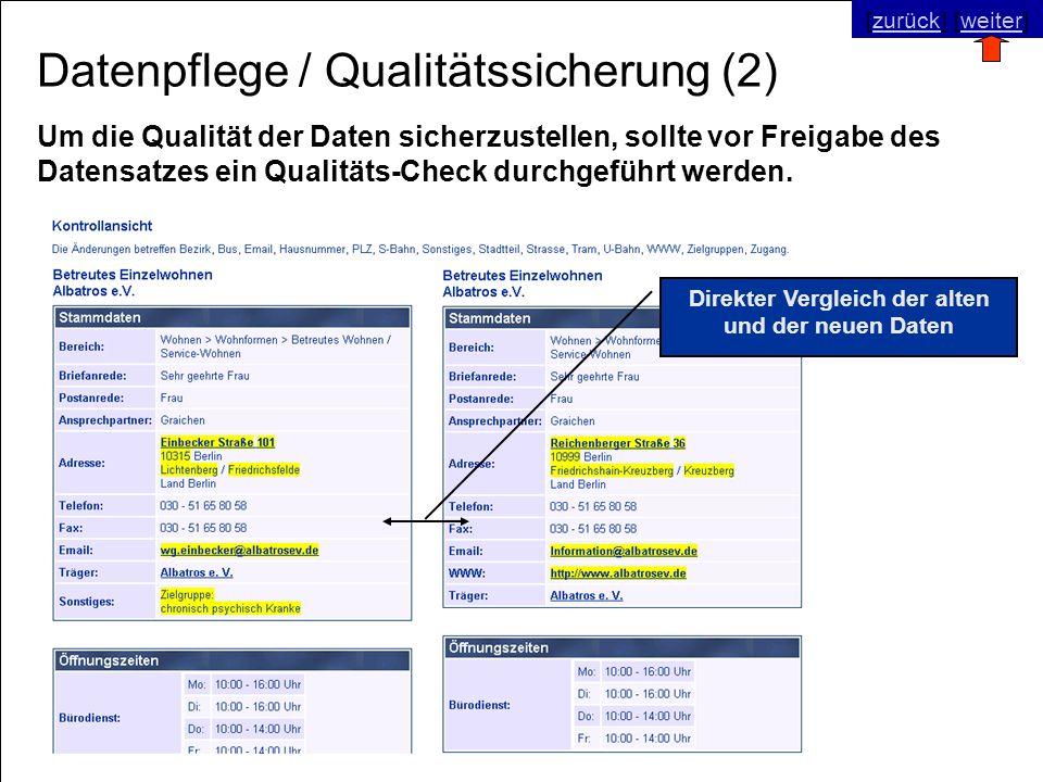 © SNC Social Networks Consulting GmbH [zurück] [weiter]zurückweiter Datenpflege / Qualitätssicherung (2) Direkter Vergleich der alten und der neuen Daten Um die Qualität der Daten sicherzustellen, sollte vor Freigabe des Datensatzes ein Qualitäts-Check durchgeführt werden.