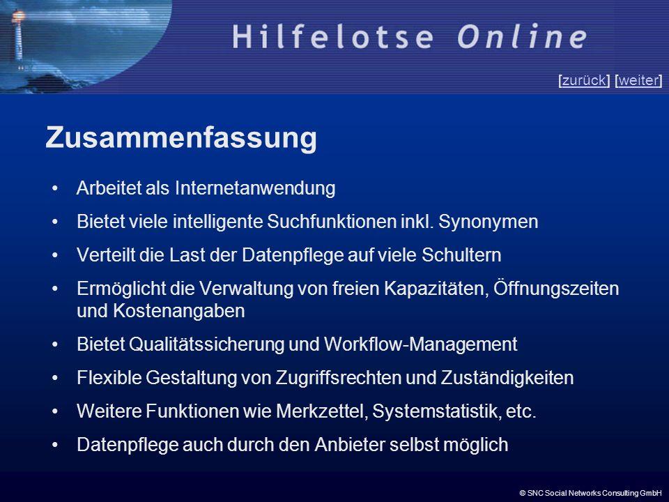 © SNC Social Networks Consulting GmbH [zurück] [weiter]zurückweiter Arbeitet als Internetanwendung Bietet viele intelligente Suchfunktionen inkl. Syno