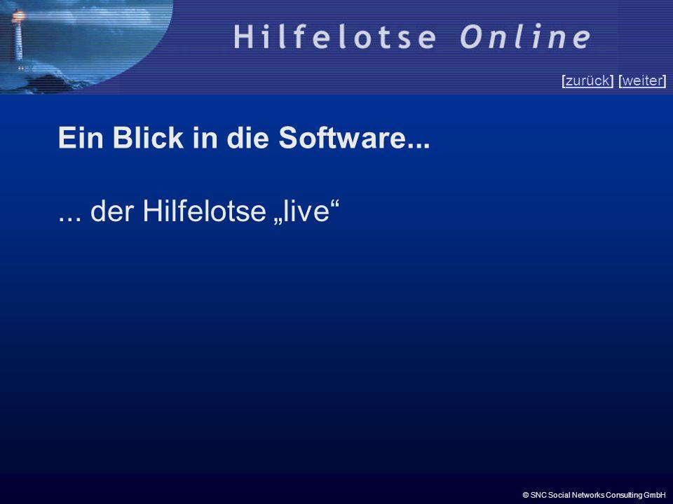 © SNC Social Networks Consulting GmbH [zurück] [weiter]zurückweiter Ein Blick in die Software...... der Hilfelotse live