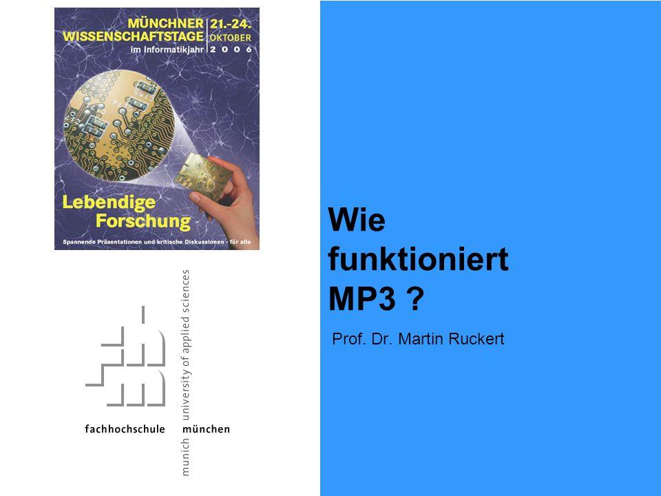 Prof. Dr. Martin Ruckert Wie funktioniert MP3