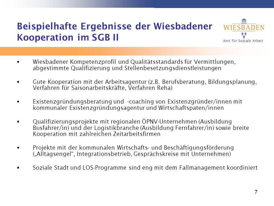 Amt für Soziale Arbeit 7 Beispielhafte Ergebnisse der Wiesbadener Kooperation im SGB II Wiesbadener Kompetenzprofil und Qualitätsstandards für Vermitt