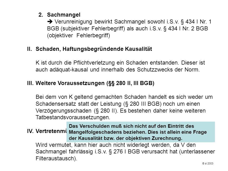 2.Sachmangel Verunreinigung bewirkt Sachmangel sowohl i.S.v. § 434 I Nr. 1 BGB (subjektiver Fehlerbegriff) als auch i.S.v. § 434 I Nr. 2 BGB (objektiv