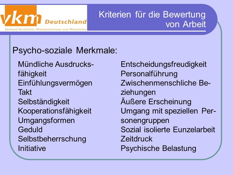 Kriterien für die Bewertung von Arbeit Psycho-soziale Merkmale: Mündliche Ausdrucks- fähigkeit Einfühlungsvermögen Takt Selbständigkeit Kooperationsfä