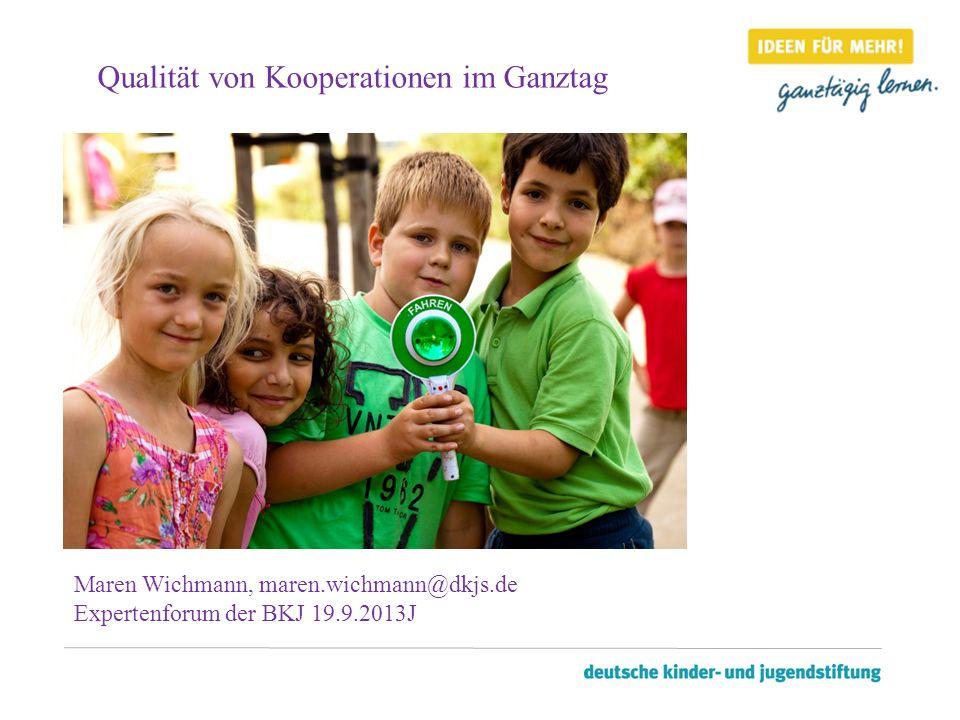 Maren Wichmann, maren.wichmann@dkjs.de Expertenforum der BKJ 19.9.2013J Qualität von Kooperationen im Ganztag