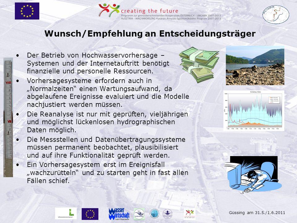 Güssing am 31.5./1.6.2011 Wunsch/Empfehlung an Entscheidungsträger Der Betrieb von Hochwasservorhersage – Systemen und der Internetauftritt benötigt f
