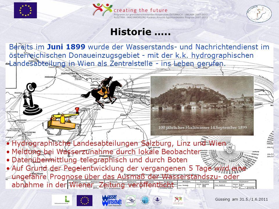 Güssing am 31.5./1.6.2011 Historie ….. Bereits im Juni 1899 wurde der Wasserstands- und Nachrichtendienst im österreichischen Donaueinzugsgebiet - mit