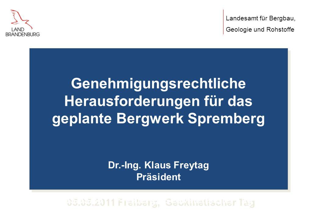 Genehmigungsrechtliche Herausforderungen für das geplante Bergwerk Spremberg Dr.-Ing. Klaus Freytag Präsident 05.05.2011 Freiberg, Geokinetischer Tag