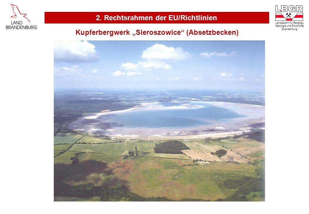 Landesamt für Bergbau, Geologie und Rohstoffe Brandenburg Kupferbergwerk Sieroszowice (Absetzbecken) 2. Rechtsrahmen der EU/Richtlinien