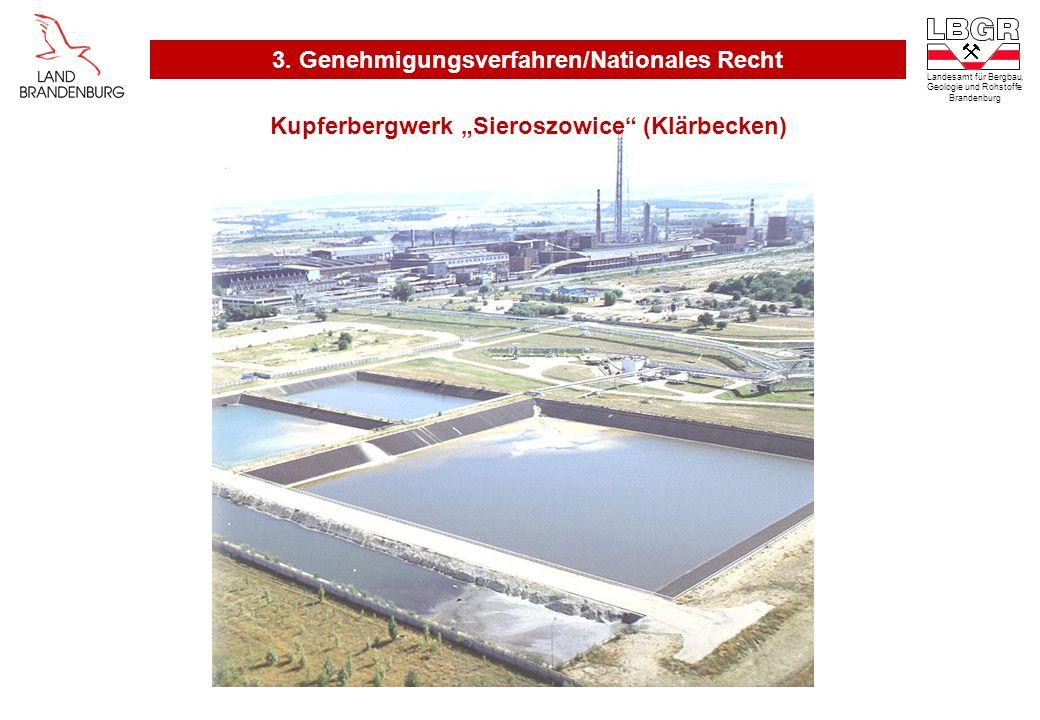 Landesamt für Bergbau, Geologie und Rohstoffe Brandenburg 3. Genehmigungsverfahren/Nationales Recht Kupferbergwerk Sieroszowice (Klärbecken)