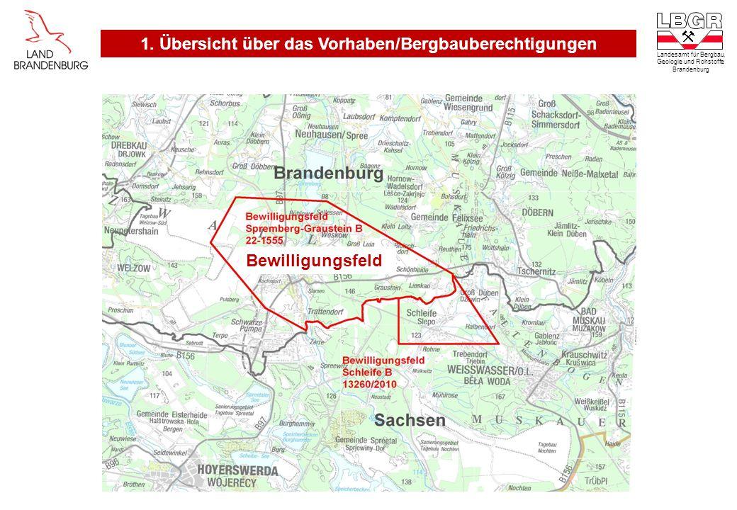 Landesamt für Bergbau, Geologie und Rohstoffe Brandenburg Bewilligungsfeld 1. Übersicht über das Vorhaben/Bergbauberechtigungen