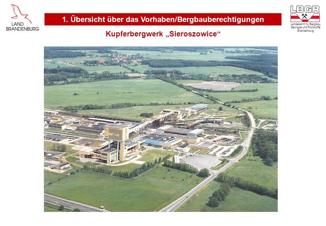 Kupferbergwerk Sieroszowice Landesamt für Bergbau, Geologie und Rohstoffe Brandenburg 1. Übersicht über das Vorhaben/Bergbauberechtigungen