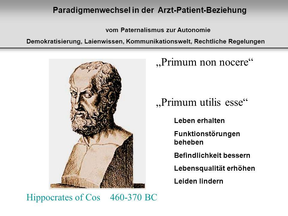 Hippocrates of Cos 460-370 BC Primum non nocere Primum utilis esse Leben erhalten Funktionstörungen beheben Befindlichkeit bessern Lebensqualität erhö
