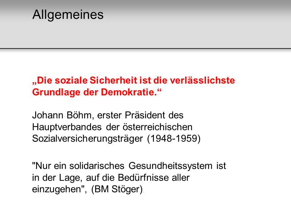 Allgemeines Die soziale Sicherheit ist die verlässlichste Grundlage der Demokratie. Johann Böhm, erster Präsident des Hauptverbandes der österreichisc