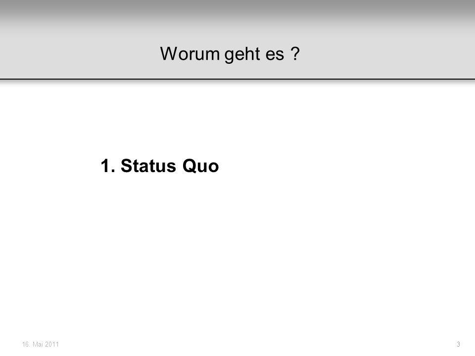 16. Mai 20113 Worum geht es ? 1. Status Quo