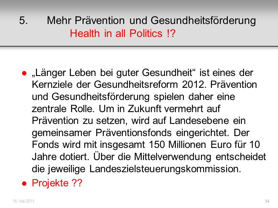 5.Mehr Prävention und Gesundheitsförderung Health in all Politics !? l Länger Leben bei guter Gesundheit ist eines der Kernziele der Gesundheitsreform