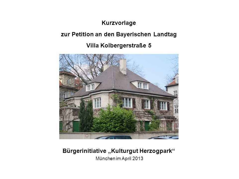 Bürgerinitiative Kulturgut Herzogpark München im April 2013 zur Petition an den Bayerischen Landtag Kurzvorlage Villa Kolbergerstraße 5