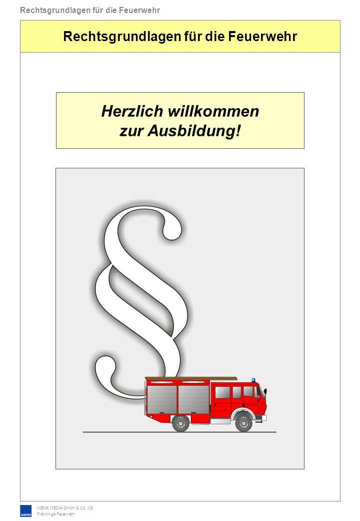 WEKA MEDIA GmbH & Co. KG Freiwillige Feuerwehr Rechtsgrundlagen für die Feuerwehr Herzlich willkommen zur Ausbildung!