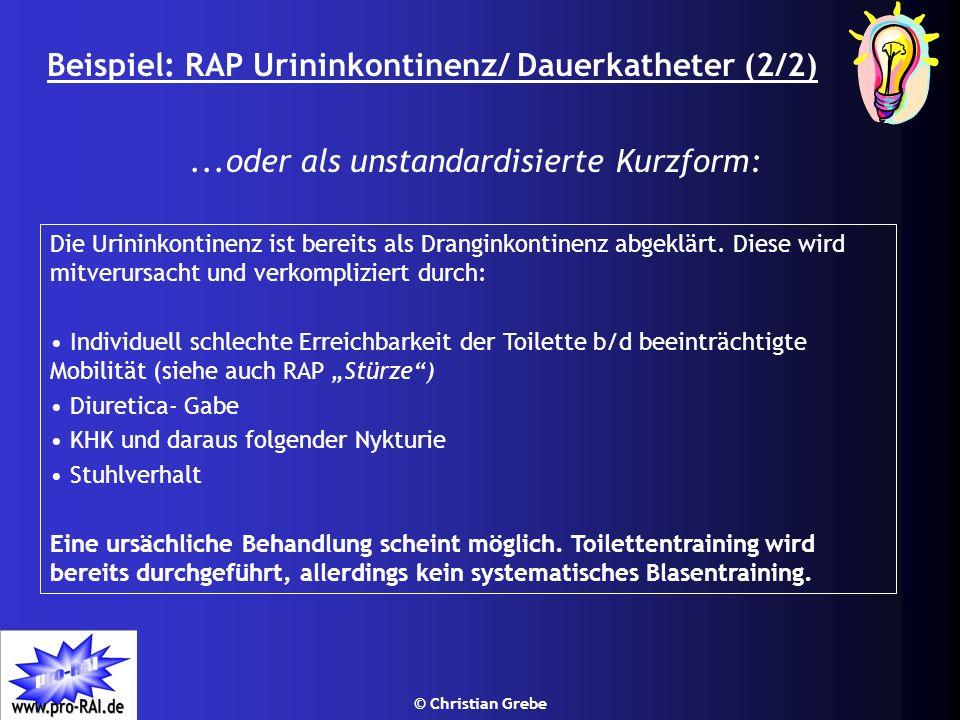 © Christian Grebe Beispiel: RAP Urininkontinenz/ Dauerkatheter (2/2) Die Urininkontinenz ist bereits als Dranginkontinenz abgeklärt. Diese wird mitver