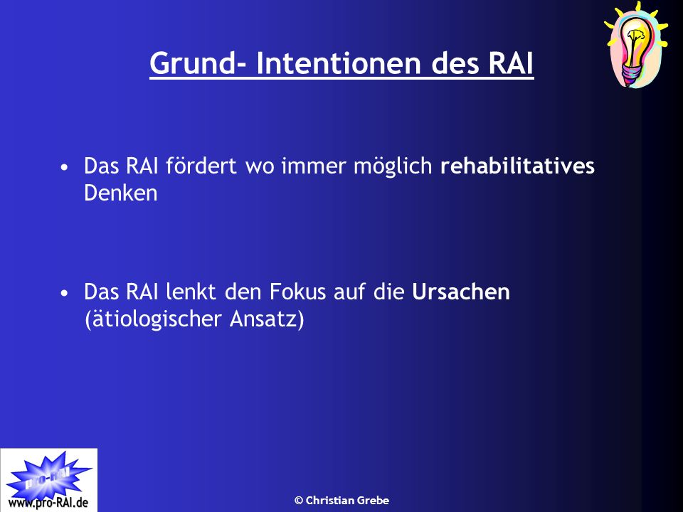 © Christian Grebe Grund- Intentionen des RAI Das RAI fördert wo immer möglich rehabilitatives Denken Das RAI lenkt den Fokus auf die Ursachen (ätiolog