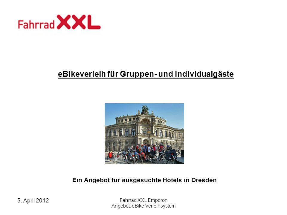 5. April 2012 Fahrrad XXL Emporon Angebot: eBike Verleihsystem eBikeverleih für Gruppen- und Individualgäste Ein Angebot für ausgesuchte Hotels in Dre
